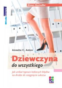 Dziewczyna do wszystkiego. Jak unikać typowo kobiecych błędów na drodze do osiągnięcia sukcesu, A. C. Anton