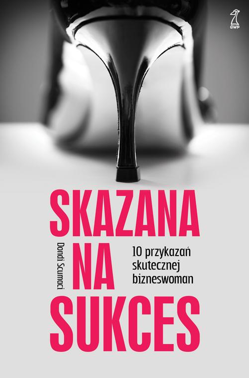 Konkurs książkowy 'Skazana na sukces' Do wygrania są 2 egzemplarze książki - światowego bestsellera: 'Skazana na sukces. 10 przykazań skutecznej bizneswoman'.